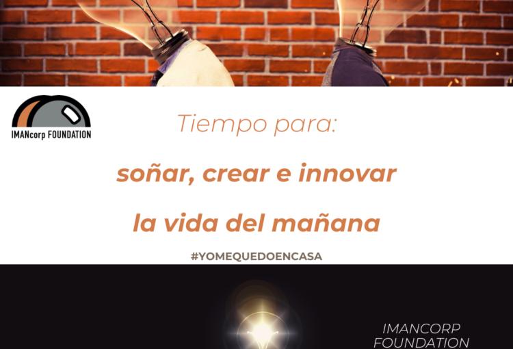 Tiempo para soñar, crear e innovar la vida del mañana. #yomequedoencasa